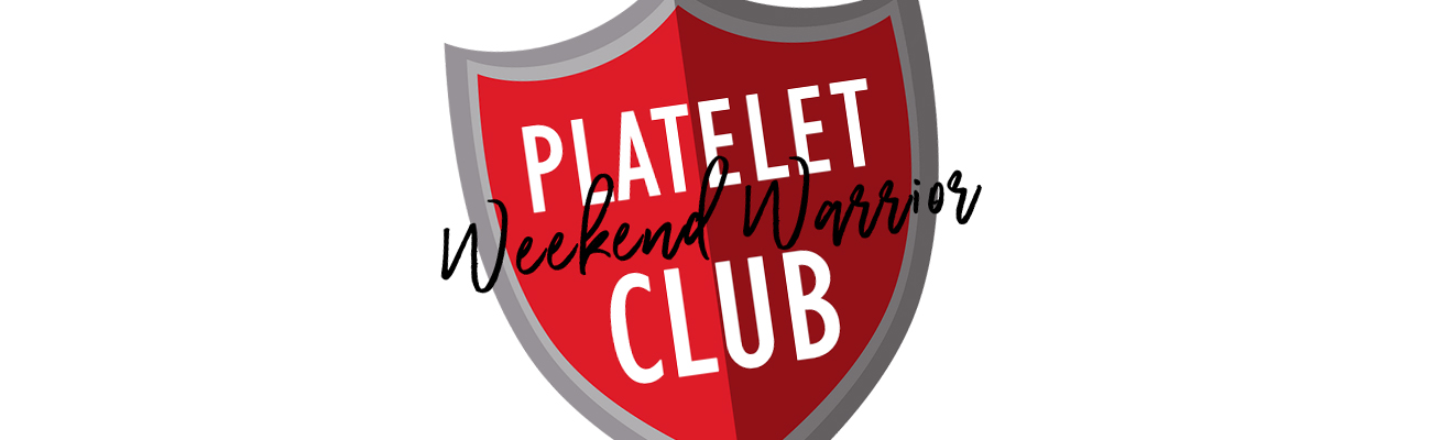 Platelet Weekend Warrior Club